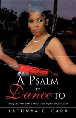 A Psalm to Dance to  -     By: Latunya E. Carr