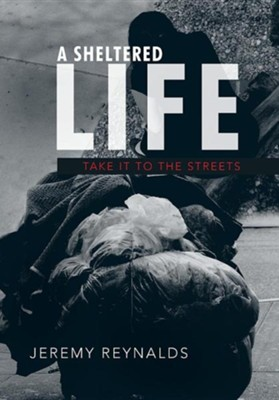 A Sheltered Life: Take It to the Streets  -     By: Jeremy Reynalds