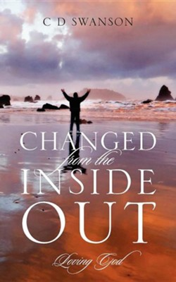 Changed from the Inside Out: Loving God  -     By: C.D. Swanson