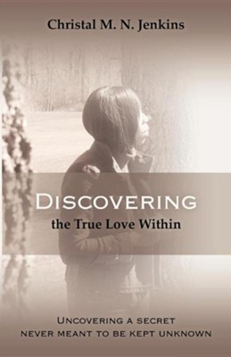 Discovering the True Love Within  -     By: Christal M.N. Jenkins