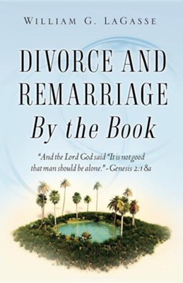 Divorce and Remarriage by the Book  -     By: William G. Lagasse