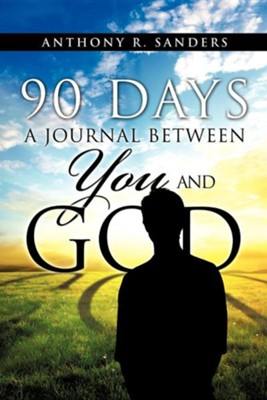 90 Days: A Journal Between You and God  -     By: Anthony R. Sanders