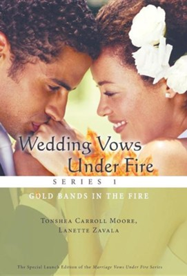 Wedding Vows Under Fire Series 1: Gold Bands in the Fire  -     By: Tonshea Carroll Moore, Lanette Zavala