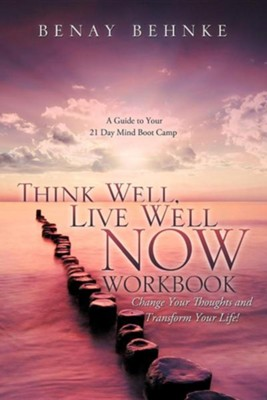 Think Well, Live Well Now Workbook  -     By: Benay Behnke