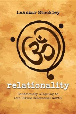 Relationality: Consciously Aligning to Our Divine Relational Worth  -     By: Leanzar Stockley