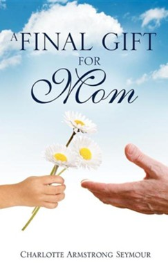 A Final Gift for Mom  -     By: Charlotte Armstrong Seymour
