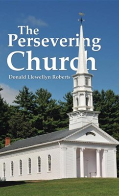 The Persevering Church  -     By: Donald Llewellyn Roberts