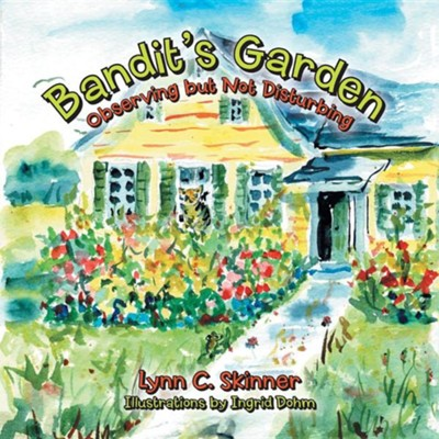Bandit's Garden: Observing But Not Disturbing  -     By: Lynn C. Skinner