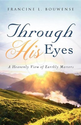 Through His Eyes  -     By: Francine L. Bouwense