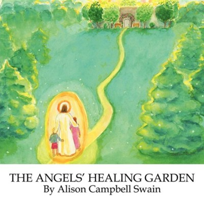 The Angels' Healing Garden  -     By: Alison Campbell Swain
