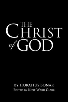 The Christ of God  -     Edited By: Kent Ward Clark     By: Kent Ward Clark Edited by