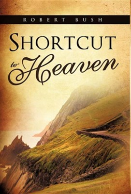 Shortcut to Heaven  -     By: Robert Bush