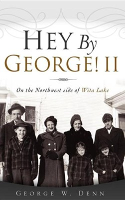 Hey by George! II  -     By: George W. Denn