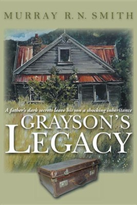 Grayson's Legacy: A Father's Dark Secrets Leave His Son a Shocking Inheritance  -     By: Murray R.N. Smith