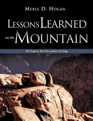 Lessons Learned on the Mountain  -     By: Merle D. Hogan