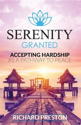 Serenity Granted: Accepting Hardship as a Pathway to Peace  -     By: Richard Preston