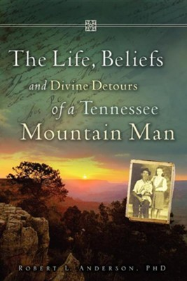 The Life, Beliefs and Divine Detours of a Tennessee Mountain Man  -     By: Robert L. Anderson Ph.D.