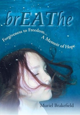 Breathe: Forgiveness to Freedom, a Memoir of Hope  -     By: Muriel Brakefield