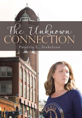 The Unknown Connection  -     By: Patricia L. Stebelton