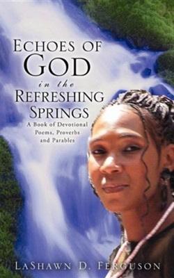 Echoes of God in the Refreshing Springs  -     By: Lashawn D. Ferguson