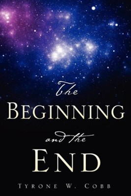The Beginning and the End  -     By: Tyrone W. Cobb