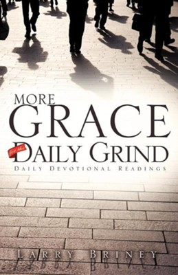 More Grace for the Daily Grind  -     By: Larry Briney