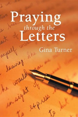 Praying Through the Letters  -     By: Gina Turner