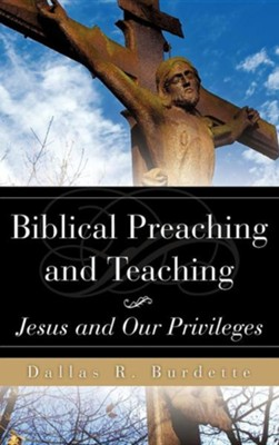 Biblical Preaching and Teaching Volume 1  -     By: Dallas R. Burdette
