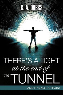 There's a Light at the End of the Tunnel  -     By: K.A. Dobbs