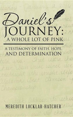 Daniel's Journey: A Whole Lot of Pink: A Testimony of Faith, Hope, and Determination  -     By: Meredith Locklar-Hatcher