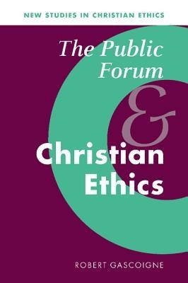 The Public Forum and Christian Ethics  -     By: Robert Gascoigne