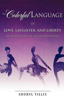 The Colorful Language of Love, Laughter, and Liberty  -     By: Sheryl Tillis