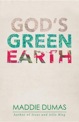 God's Green Earth  -     By: Maddie Dumas