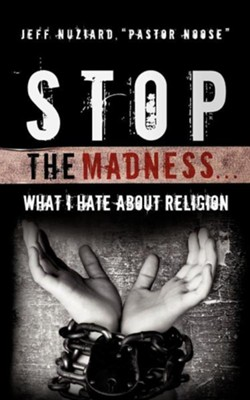 Stop the Madness...  -     By: Jeff Nuziard