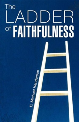 The Ladder of Faithfulness  -     By: D. Michael Henderson