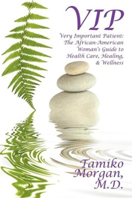 VIP: Very Important Patient: The African-American Woman's Guide to Health Care, Healing, & Wellness  -     By: Tamiko Morgan M.D.