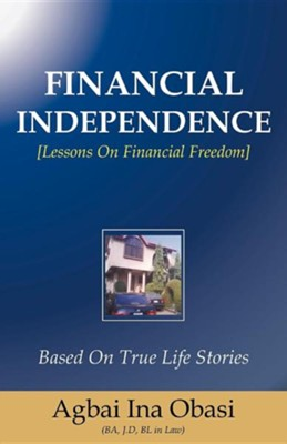 Financial Independence  -     By: Agbai Ina Obasi
