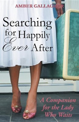 Searching for Happily Ever After: A Companion for the Lady Who Waits  -     By: Amber Gallagher