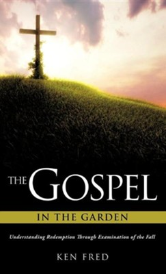 The Gospel in the Garden  -     By: Ken Fred