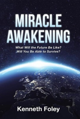 Miracle Awakening: What Will the Future Be Like?  -     By: Kenneth Foley