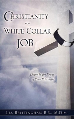 Christianity Is a White Collar Job  -     By: Les Brittingham
