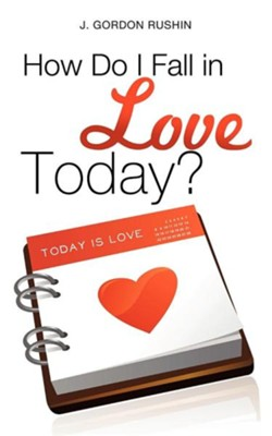 How Do I Fall in Love Today?  -     By: J. Gordon Rushin