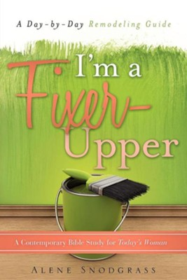 I'm a Fixer-Upper  -     By: Alene Snodgrass