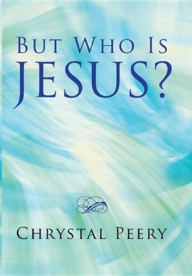 But Who Is Jesus?  -     By: Chrystal Peery