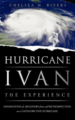 Hurricane Ivan: The Experience  -     By: Chelsea M. Rivers