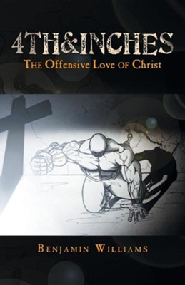 4th&inches: The Offensive Love of Christ  -     By: Benjamin Williams