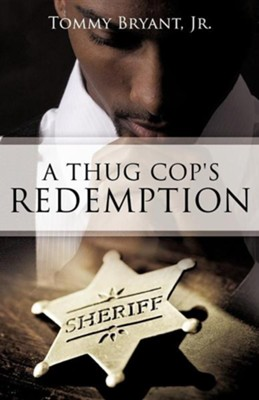 A Thug Cop's Redemption  -     By: Tommy Bryant Jr.