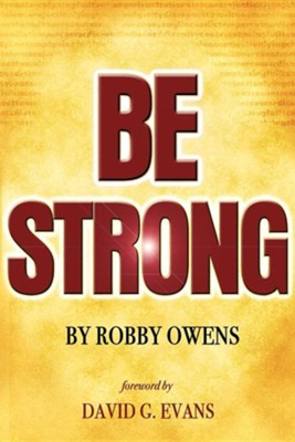 Be Strong  -     By: Bishop Robby Owens