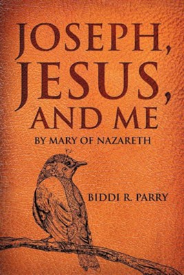Joseph, Jesus, and Me  -     By: Biddi R. Parry