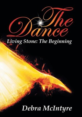 The Dance: Living Stone: The Beginning  -     By: Debra McIntyre